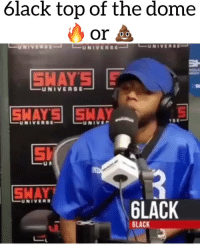 Friends, Memes, and 🤖: 6lack top of the dome  or  UNIVERSE-EuNiv  -UNIVERSE  SI  SHAY  GLACK  GLACK 6lack went to @swaysuniverse and dropped a freestyle off the dome‼️what yall think⁉️comment ⬇️ Follow @bars for more ➡️ DM 5 FRIENDS