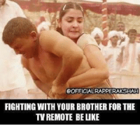 Fighting with brother. rvcjinsta: 6OFFICIALRAPPERAKSHAH  FIGHTING WITH YOUR BROTHER FOR THE  TV REMOTE BE LIKE Fighting with brother. rvcjinsta