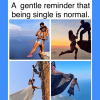 Single? No problem. At least you aren't taking terrible photos and using the couplesgoals hashtag and sharing elite daily articles about 14 Reasons Why He's Your Perfect Match: A gentle reminder that  being single is normal. Single? No problem. At least you aren't taking terrible photos and using the couplesgoals hashtag and sharing elite daily articles about 14 Reasons Why He's Your Perfect Match