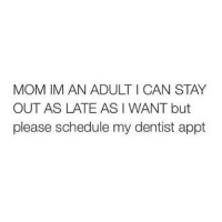 This is me to the T (@melroso_jewelry, @sonny5ideup): MOM IM AN ADULT I CAN STAY  OUT AS LATE ASI WANT but  please schedule my dentist appt This is me to the T (@melroso_jewelry, @sonny5ideup)