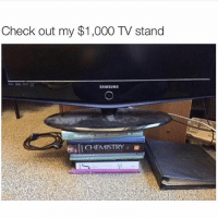 Funny, Samsung, and Als: Check out my $1,000 TV stand  SAMSUNG  al CHEMISTRY w Suck on that McGraw Hill. I'm taking my textbooks to the grave.