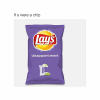 follow @TWEET for the newest Funny-Relatable content 👶🏽👶🏽-@tweet @tweet: if u were a chip  lays  disappointment follow @TWEET for the newest Funny-Relatable content 👶🏽👶🏽-@tweet @tweet