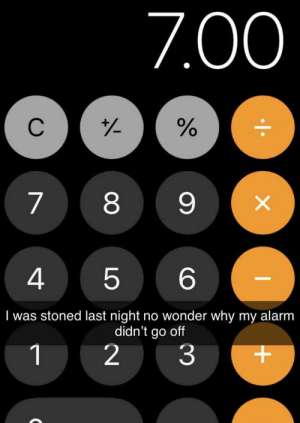 Calculated…: 7.00  C  88  X  4  6  5  I was stoned last night no wonder why my alarm  didn't go off  2  1  3  LO Calculated…