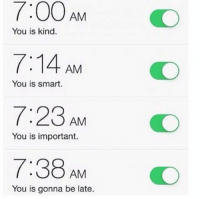7:00AMO  7:14 AM  7:23AM  7:38AMO  You is kind.  You is smart.  You is important.  You is gonna be late