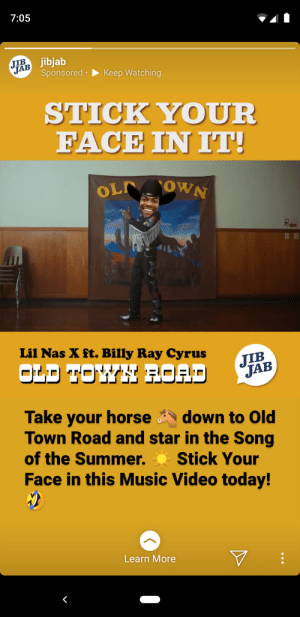 I'm gonna take my horse and jump a cliff: 7:05  JIB  JAB Sponsored  jibjab  Keep Watching  STICK YOUR  FACE IN IT!  OL OWN  Lil Nas X ft. Billy Ray Cyrus  JIB  JAB  OLD TOWH ROAD  Take your horse  Town Road and star in the Song  of the Summer.  down to Old  Stick Your  Face in this Music Video today!  Learn More I'm gonna take my horse and jump a cliff