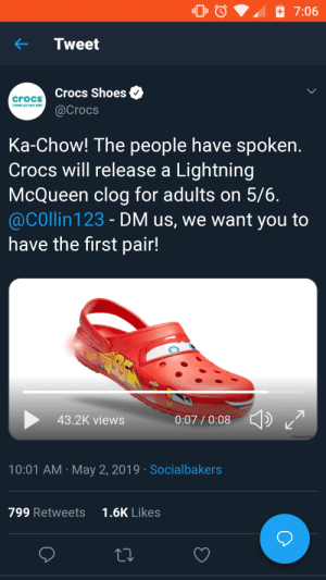 Crocs, Reddit, and Shit: 7:06  ← Tweet  Crocs Shoes  @Crocs  crocs  COME AS YOU ARE  Ka-Chow! The people have spoken  Crocs will release a Lightning  McQueen clog for adults on 5/6  @COllin 123 - DM us, we want you to  have the first pair!  95  43.2K views  0:07/0:08  eDisney/P  10:01 AM May 2, 2019 Socialbakers  1.6K Likes  799 Retweets Holy shit they actually did it