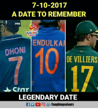 Date, Indianpeoplefacebook, and Dhoni: 7-10-2017  A DATE TO REMEMBER  78  LAUGHING  ENDULKA  10  DHONI  DE VILLIERS  17  LEGENDARY DATE  EA 回 汐/laughingcolours