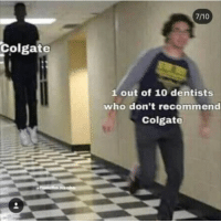 Colgate, Who, and  Dont: 7/10  Colgate  1 out of 10 dentists  who don't recommend  Colgate .