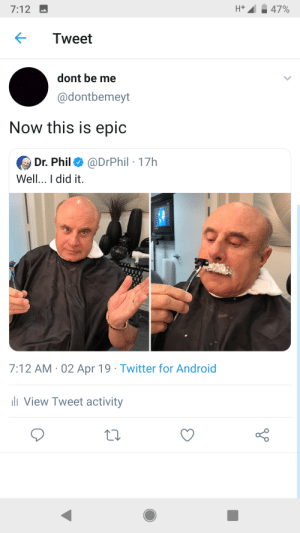 First pewds takes back the lead. Then Dr Phil goes ham on the legendary stache: 7:12  Tweet  dont be me  @dontbemeyt  Now this is epic  Dr. Phil Ф @DrPhil . 17h  Well.. I did it.  7:12 AM 02 Apr 19 Twitter for Android  li View Tweet activity First pewds takes back the lead. Then Dr Phil goes ham on the legendary stache