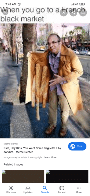 Would u like bread: 7:42 AM  4G 99  When you go to arenoh  black market  Meme Center  Visit  Psst, Hey Kids, You Want Some Baguette? by  darkbro Meme Center  Images may be subject to copyright. Learn More  Related images  Discover  Updates  Search  Recent  More  WaTCencer Would u like bread
