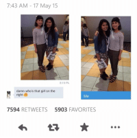 Dank, 🤖, and Damned: 7:43 AM 17 May 15  8:19 PM  damn who's that girl on the  right  7594  RETWEETS 5903  FAVORITES Smoothly done...