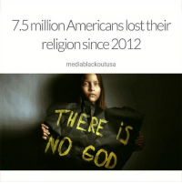7.5 million Americans lost their  religion since 2012  media blackoutusa  HERE I believe it. notmethough