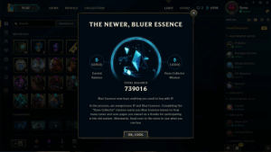 """Alex Chu on Twitter: """"hey it's me ur brother… """": 7 629K  Dyrus  PLAY  HOME  PROFILE  COLLECTION  LOOT  STORE  O Online  30  QSearch  Alphabetical  THE NEWER, BLUER ESSENCE  Friend Requests  MATERIALS  OLD PEOPLE (4/26)  Pobelter  Online  16  RivingtonThe3rd  o Online  Wingsofdeathx  629016  110000  Current  Rune Collector  C9 Westrice  Balance  Mission  TOTAL BALANCE  Xpecial  739016  DAD (0/1)  Blue Essence now buys anything you used to buy with IP.  OLD SCHOOL (1/1)  In the process, we merged your IP and Blue Essence. Completing the  Lapaka  O In Game  """"Rune Collector"""" mission earns you Blue Essence based on how  many runes and rune pages you owned as a thanks for participating  CHAMPIONS  DUO (2/5)  SP na  in the old system. Afterwards, head over to the store to see what you  Annie Bat  can buy.  Lucent Shaco  OK, COOL  GENERAL (30/163)  921 Alex Chu on Twitter: """"hey it's me ur brother… """""""