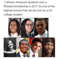 College Student: 7 African-American students won a  Rhodes Scholarship in 2017. lt's one of the  highest honors that can be won by a US  college student