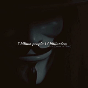 Quotes, Im 14 & This Is Deep, and Am I Doing This Right: 7 billion people 14 billion feet  via (Quotes nd Notes) am i doing this right