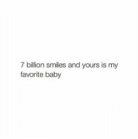 Memes, Smile, and Tag Someone: 7 billion smiles and yours is my  favorite baby Tag someone with a lovely smile❤️