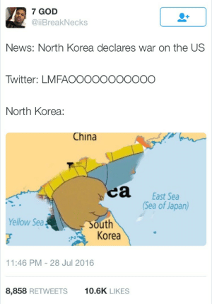 Its all fun and games until the nukes get dropped: 7 GOD  @iBreakNecks  News: North Korea declares war on the US  Twitter: LMFAOOOOOOOoOoO  North Korea:  China  ca East Sea  Sea of Japan)  Yellow Sea  South  Korea  11:46 PM-28 Jul 2016  8,858 RETWEETS  10.6K LIKES Its all fun and games until the nukes get dropped
