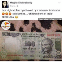 Be careful guys..: 7 hrs 2  Last night at lam l got fooled by a autowala in Mumbai  sala kamina.... children bank of India  SERIOUSLY  laughing colours.com  CHILDREN BANK OF INDI  IOO  RK  ONE HUNORED COUPON Be careful guys..