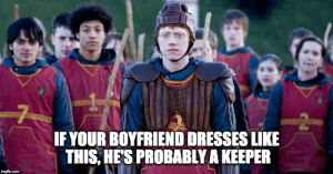 19 Ron Weasley Memes Only True Harry Potter Fans Will Appreciate: 7  IF YOUR BOYFRIEND DRESSES LIKE  THIS, HE'S PROBABLY A KEEPER  imgflip.com 19 Ron Weasley Memes Only True Harry Potter Fans Will Appreciate