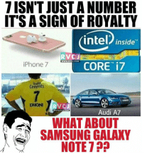 Iphone, Memes, and Audi: 7 ISN'T JUST ANUMBER  IT'S A SIGN OF ROYALTY  intel Inside  RVC J  WWW RVC  J.COM  iPhone 7  CORE i7  Inda  Cements  Audi A7  WWW.RVCJ, COM  WHAT ABOUT  SAMSUNG GALAXY  NOTE Number 7.