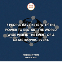 I'm one of them 😉 - Source: (theguardian) bit.ly-Keybolt (capital K) fact technobolt technology tech apple iphone ipod ipad samsung s7 hp dell acer lenovo asus cool innovation inspirational microsoft windows mac osx awesome wow damn nice amazing oneplus smartphone phone: 7 PEOPLE HAVE KEYS WITH THE  POWER TO RESTART THE WORLD  WIDE WEB IN THE EVENT OF A  CATASTROPHIC EVENT.  TECHNOLOGY FACTS  @TECHNO BOLT I'm one of them 😉 - Source: (theguardian) bit.ly-Keybolt (capital K) fact technobolt technology tech apple iphone ipod ipad samsung s7 hp dell acer lenovo asus cool innovation inspirational microsoft windows mac osx awesome wow damn nice amazing oneplus smartphone phone
