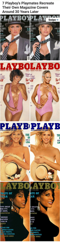 Fire, Life, and Wow: 7 Playboy's Playmates Recreate  Their own Magazine Covers  Around 30 Years Later  Swipe  TERTAINMENT FbR MEN  AUGUST 1988  TERTAINMENT FOR MEN  REAT  BEAT  LIMONY  LIMONY  GORBMll  THE GR  RED H  THE GR  PER  PER  ROB  RED HO  B RO  SCHE ER GIRL  ER GIRL  MBERLEY  MBERLEY  NRAD  NRAD  NEW WOMAN  NEW WOMAN  EFS LIFE  EFS LIFE   LAYBOLAYBO  NMENT FOR ME  FEBRUARNMENT FOR MEN  FEBRUARY  Plauph 2d.  The u and  and  The u  zutituL:  The E  AMS  AIMS  US  US  IN1  THE  IN THE  OF  OF   PLAY BPLAYB  NTERTAINMENT FOR ME  ENTERTAINMENT FOR  THE  TH  01  OUR Al  OUR  LISA  LIS   AYBOLAYB  FOR MEN  JUN NT FOR MEN  ATE OF  MATE OF  AR  IEW: GREAT  GREAT  ROM TVS  TV'S  ST SHOW,  How,  SOMETHING  ETHING  URKE  ROURKE  RRE OTIS  OTIS  FIRE IN  RE IN  ID  ICO FOR  CO FOR  ORSE RACING  SE RACING  D PROFIT,  ROFIT,  NINETIES  NINETIES  UCH MORE  MORE  NE 1990. wow https://t.co/0hV7w6W3KE