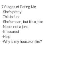 Memes, 🤖, and Super: 7 Stages of Dating Me  -She's pretty  This is fun!  -She's mean, but it's a joke  -Nope, not a joke  -I'm scared  Help  Why is my house on fire? I'm not sarcastic I'm just super mean and people keep laughing for some reason??? 😒🙄 (@thetigersez 👯)