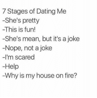 Not 👏🏼 a 👏🏼 joke (@erinfoster @notskinnybutnotfat): 7 Stages of Dating Me  -She's pretty  -This is fun!  -She's mean, but it's a joke  -Nope, not a joke  -I'm scared  Help  Why is my house on fire? Not 👏🏼 a 👏🏼 joke (@erinfoster @notskinnybutnotfat)