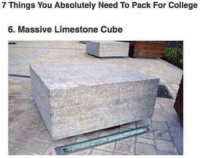 College, Haha, and Yes: 7 Things You Absolutely Need To Pack For College  6. Massive Limestone Cube haha yes