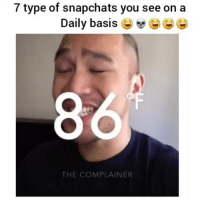 Friends, Funny, and Lmao: 7 type of snapchats you see on a  Daily basis G)  G  6  THE COMPLAINER Ik alot of friends on snapchat that do this lmao 😂 hoodclips