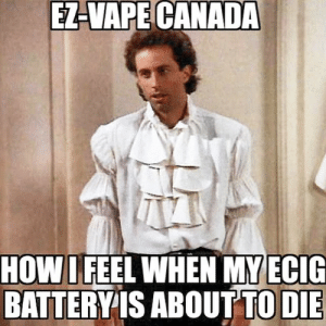 Vapeing: 7-VAPE CANADA  HOW  IHEEL WHEN MY ECIG  BATTERYIS ABOUT TO DIE