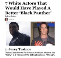 "Fucking, iCarly, and Jerry Trainor: 7 White Actors That  Would Have Played A  Better 'Black Panther'  By Jerry Trainor  2/28/18  1. Jerry Trainor  Trainor, best known for African-American sitcoms like  iCarly', is a veteran in the acting business. Although, <p><a href=""http://lesbriian.tumblr.com/post/171329566117/every-detail-about-this-image-is-fucking-hilarious"" class=""tumblr_blog"">lesbriian</a>:</p>  <blockquote><p>Every detail about this image is fucking hilarious</p></blockquote>"