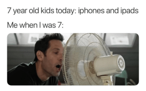 year-old-kids: 7 year old kids today: iphones and ipads  e when I Was/