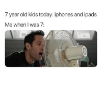 Facts! 😂: 7 year old kids today: iphones and ipads  Me when I was 7: Facts! 😂