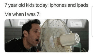 Kids, Today, and Relatable: 7 year old kids today: iphones and ipads  Me when l was 7: Relatable