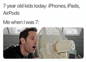 Whatever happened to playing outside? https://t.co/vgcwnE2Fsb: 7 year old kids today: iPhones, iPads,  AirPods  Me when I was 7: Whatever happened to playing outside? https://t.co/vgcwnE2Fsb