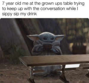 My childhood by broodjepompiedompie MORE MEMES: 7 year old me at the grown ups table trying  to keep up with the conversation while I  sippy sip my drink  @kristen.hc My childhood by broodjepompiedompie MORE MEMES
