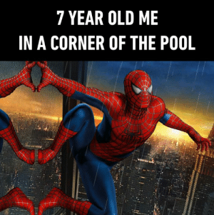 I still do this: 7 YEAR OLD ME  IN A CORNER OF THE POOL I still do this