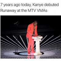 7 yearsago today kanyewest debuted Runaway at the MTV VMAs 👍: 7 years ago today, Kanye debuted  Runaway at the MTV VMAs 7 yearsago today kanyewest debuted Runaway at the MTV VMAs 👍