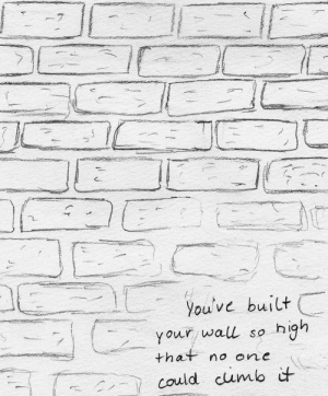 https://iglovequotes.net/: 7  You've built  your wall so high  that no one  could cumb it https://iglovequotes.net/