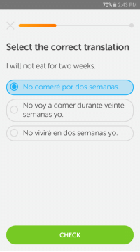 "Spanish, Tumblr, and Yo: 70%. 2:43 PM  Select the correct translation  I will not eat for two weeks.  O No comeré por dos semanas.  No voy a comer durante veinte  semanas yo.  No viviré en dos semanas yo  CHECK <p><a href=""https://wtfduolingo.tumblr.com/post/174416523995/well-rip-metranscription-a-spanish-phrase-says"" class=""tumblr_blog"">wtfduolingo</a>:</p>  <blockquote><p>Well RIP me</p>[transcription: a Spanish phrase says ""I will not eat for 2 weeks""]</blockquote>"