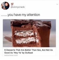 "Hey Ya, Memes, and OutKast: 700  @vinnycrack  6 Desserts That Are Better Than Sex, But Not As  Good As 'Hey Ya' by Outkast  reductress.com well DUH. Nothing is better than ""Hey Ya"""