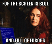 Game of Thrones Memes: FOR THE SCREEN IS BLUE  AND FULL OF ERRORS Game of Thrones Memes
