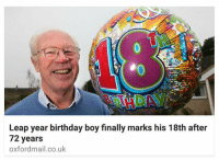 Birthday, Finals, and Funny: Leap year birthday boy finally marks his 18th after  72 years  oxfordmail.co.uk this is my favorite news story of the day