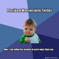 Does this mean we need to change the song 'Follow the Prophet' to include Twitter and other social media?So President Monson is on Twitter. https://twitter.com/MonsonTh Here's my response.: President Monson joins Twitter  Now I can follow the prophet in more ways than one.  Meme Creator.0rg Does this mean we need to change the song 'Follow the Prophet' to include Twitter and other social media?So President Monson is on Twitter. https://twitter.com/MonsonTh Here's my response.