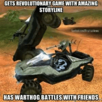 Definitely, Friends, and Halo: GETS REVOLUTIONARY GAME WITH AMAZING  STORYLINE  HAS  WARTHOG BATTLES WITH FRIENDS Throwback Thursday! Posted on July 20th by former (sort of) admin carnifax23 ~Chris Definitely one of the great things about CE. ~Carnifax23