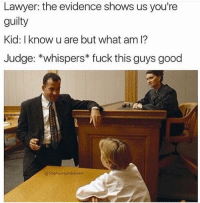 This was the worst as a kid 😂😭: Lawyer: the evidence shows us you're  guilty  Kid: I know u are but what am l?  Judge: *whispers fuck this guys good  @TheFunnyintrovort This was the worst as a kid 😂😭