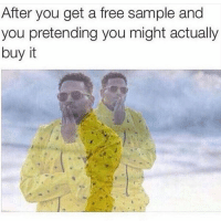 Everyone has done this before 😂😭: After you get a free sample and  you pretending you might actually  buy it Everyone has done this before 😂😭