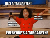 Game of Thrones Memes reading conspiracies: HETSATARGARYEN!  AND SHE SA  TARGARYEN!  AND YOU'RE A  TARGARYEN!  EVERYONE'S A TARGARYEN!  uckmeme com Game of Thrones Memes reading conspiracies