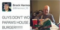 Funny, Papaw, and Brock: Brock Harmon  @B Harmon 10  GUYS DON'T WORRY! CAME TO  PAPAWS HOUSE AND AM HAVING A  BURGER! WHERE WERE YOU LAST NIGHT BROCK